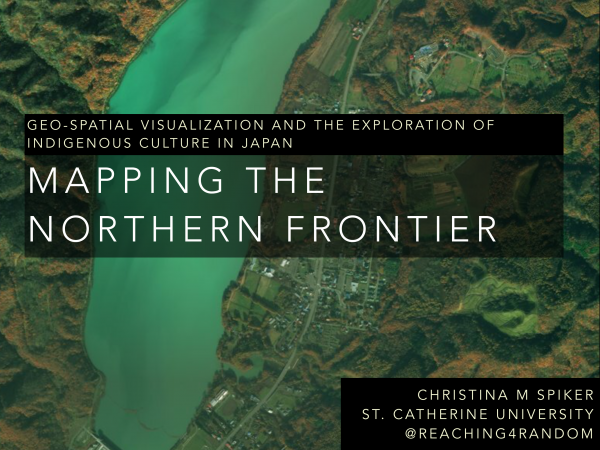 Presentation // Mapping the Northern Frontier: Geo-Spatial Visualization and the Exploration of Indigenous Culture in Japan